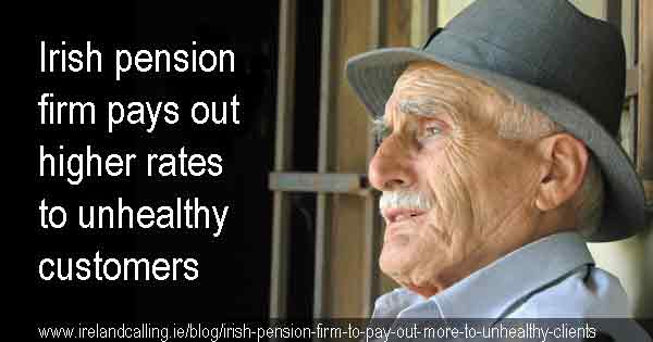 Irish pension firm pays out higher rates to unhealthy customers