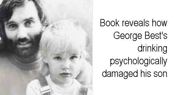 Book reveals how George Best's drinking psychologically damaged his son