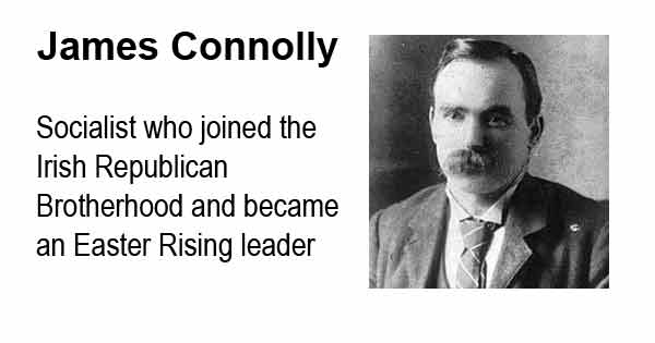 James Connolly - Socialist who joined the IRish Republican Brotherhood and became an Easter Rising leader