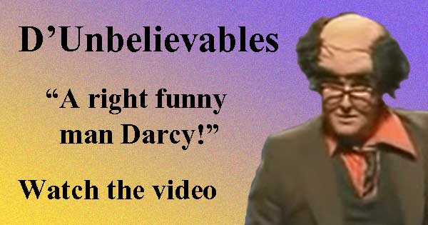 D'Unbelievables - A Right Funny Man Darcy. Image copyright Ireland Calling