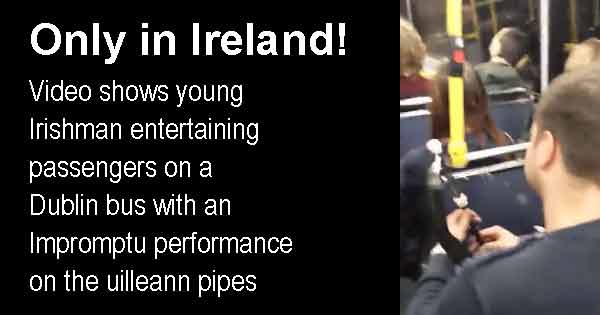 Only in Ireland! - Video shows young Irishman entertaining passengers on a  Dublin bus with an Impromptu performance  on the uilleann pipes