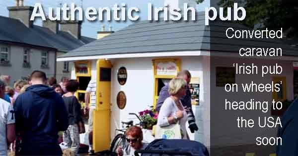 Irish pub on wheels could be heading to the States