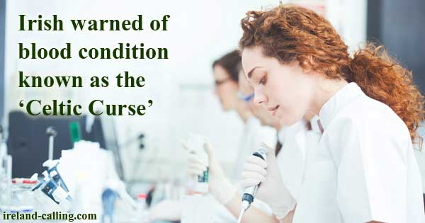 Irish warned of blood condition known as the 'Celtic Curse'. Image Copyright - Ireland Calling