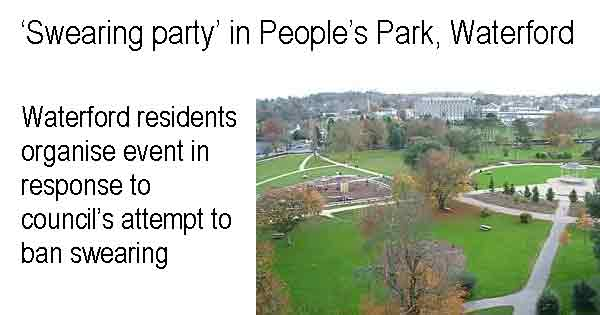 'Swearing party' in People's Park, Waterford - Waterford residents organise event in response to council's attempt to ban swearing