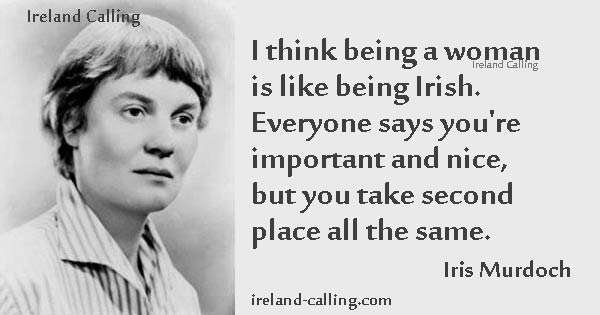 Iris Murdoch quote. I think being a woman is like being Irish. Image copyright Ireland Calling