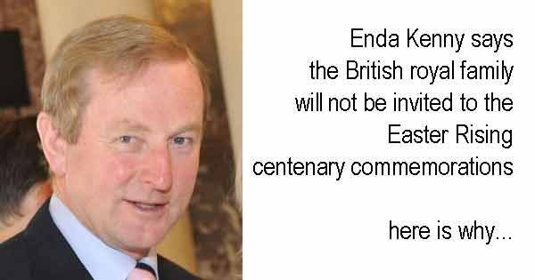 Enda Kenny says the British royal family will not be invited to the Easter Rising centenary commemorations  here is why...