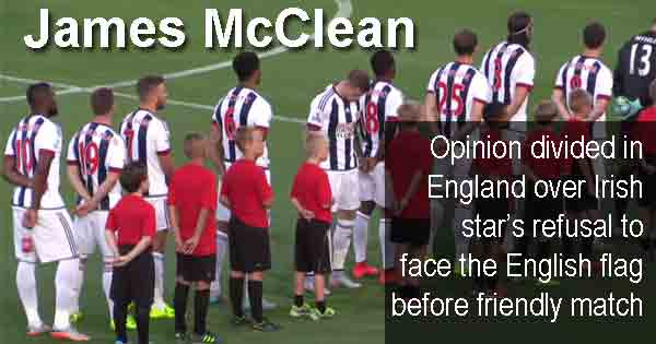 Irish soccer star splits opinion in England after turning his back on English flag