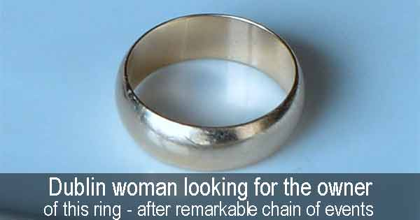 Dublin woman looking for the owner of this ring - after remarkable chain of events