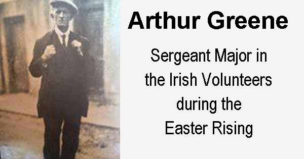 Arthur Greene - Sergeant Major in the Irish Volunteers during the Easter Rising