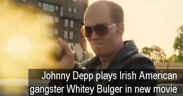 Johnny Depp plays Irish American gangster Whitey Bulger in new movie