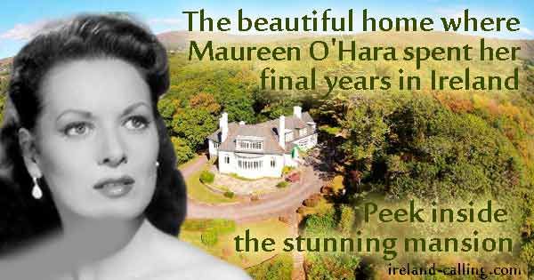 The beautiful home where Maureen O'Hara spent her final years in Ireland - Peek inside the stunning mansion