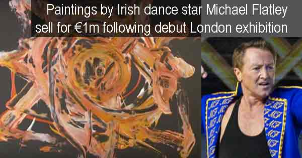 Paintings by Irish dance star Michael Flatley sell for €1m following debut London exhibition