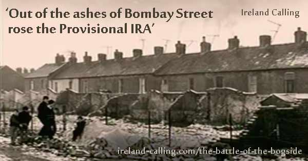 The Battle of the Bogside. Out of the ashes of Bombay Street rose the Provisional IRA. Image copyright Ireland Calling