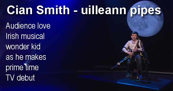Audience love Irish musical wonder kid Cian Smith as he makes prime time TV debut and played the uilleann pipes