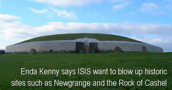 Enda Kenny says ISIS want to bolw up historic sites such as Newgrange and the Rock of Cashel. Photo copyright Shira cc3