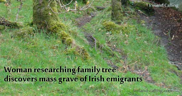 Woman researching family tree discovers mass grave of Irish emigrants