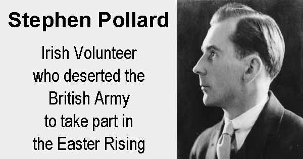 Stephen Pollard - Irish Volunteer who deserted the British Army to take part in the Easter Rising