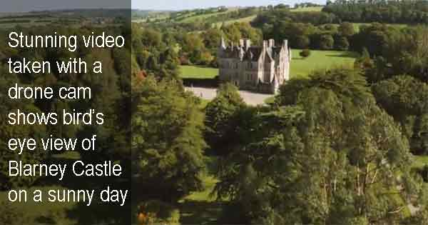 Stunning video taken with a drone cam shows bird's eye view of Blarney Castle on a sunny day