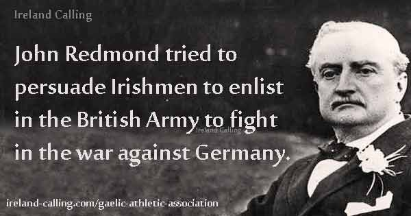 John Redmond encouraged Irishmen to enlist in the British army Image Ireland Calling