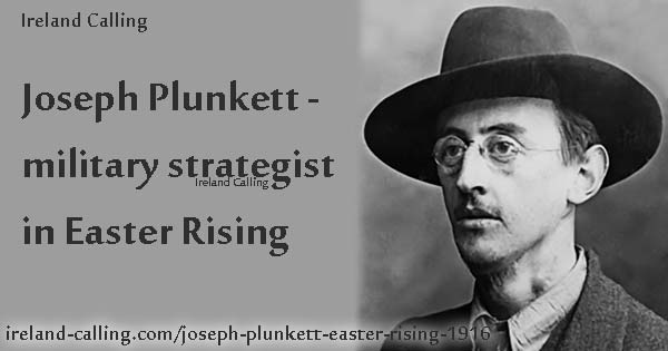 Joseph Plunkett military strategist in Easter Rising 1916. Image copyright Ireland Calling