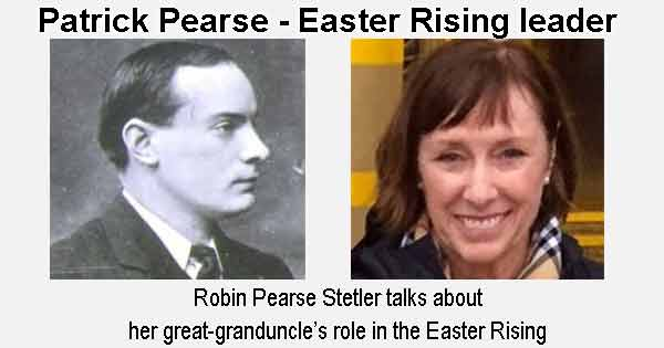 Robin Pearse Stetler talks about her great-granduncle's Patrick Pearse and his role in the Easter Rising