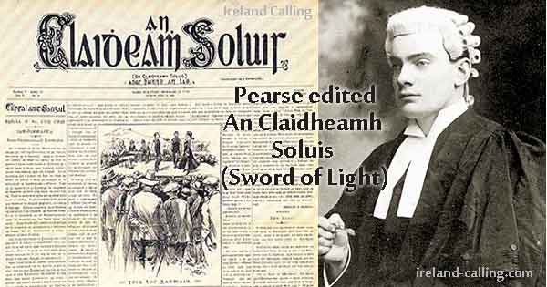 Patrick Pearse edited An Claidheamh Soluis (Sword of Light). Image copyright Ireland Calling