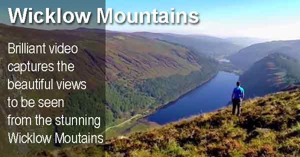 Wicklow Mountains - Brilliant video captures the beautiful views to be seen from the stunning Wicklow Moutains
