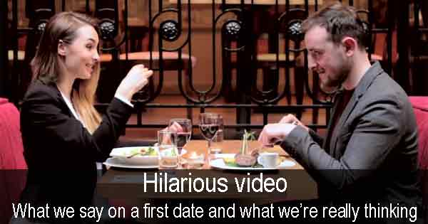 Hilarious video - What we say on a first date and what we're really thinking