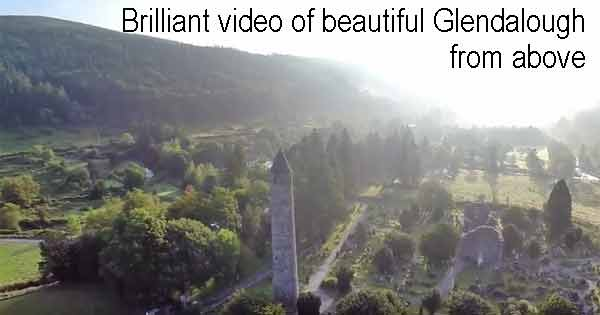 Brilliant video of beautiful Glendalough from above