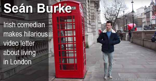 Seán Burke - Irish comedian makes hilarious video letter about living in London
