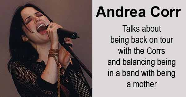 Andrea Corr - Talks about being back on tour with the Corrs and balancing being in a band with being a mother. Photo copyright Muchness cc3