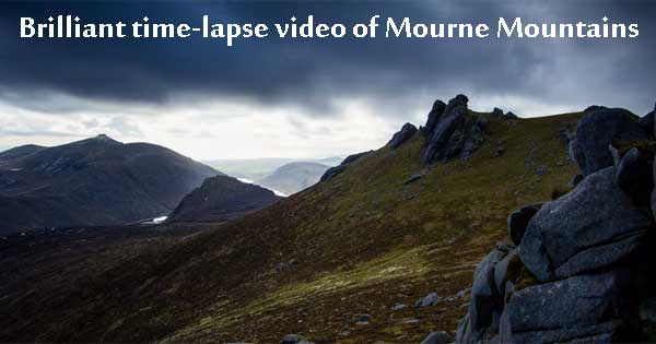 Time lapse video showcases beauty of Mourne Mountains
