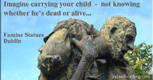 Imagine carrying your child - not knowing whether he's dead or alive. Famine statues, Dublin