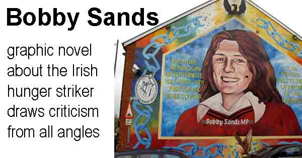 Bobby Sands - graphic novel about the Irish hunger striker draws criticism from all angles