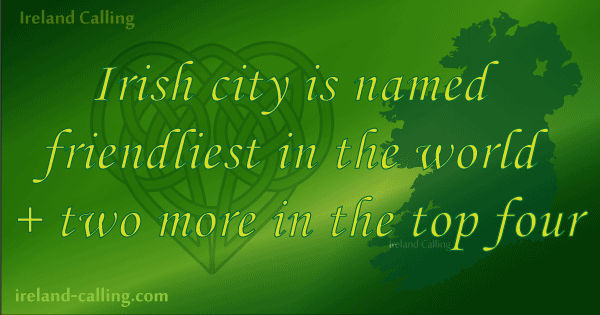 Irish city is named friendliest in the world + two more in the top four. Image copyright Ireland Calling
