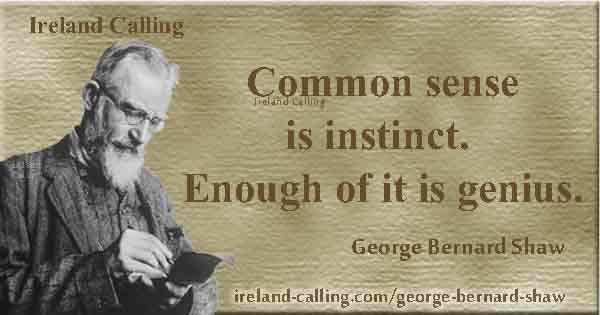 George Bernard Shaw quote. Common sense is instinct. Image copyright Ireland Calling