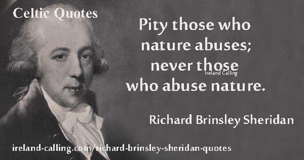 Richard Brinsley Sheridan Pity those who nature abuses Image Ireland Calling