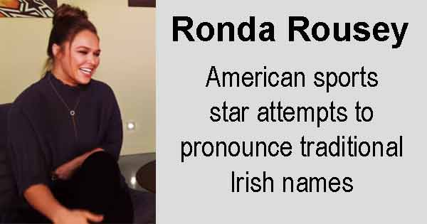Ronda Rousey - American sports star attempts to pronounce traditional Irish names