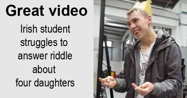 Great video - Irish student struggles to  answer riddle about  four daughters